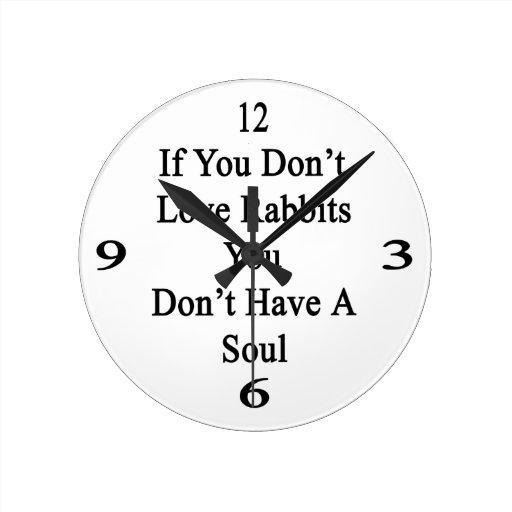 Si usted no ama conejos usted no tiene un alma relojes
