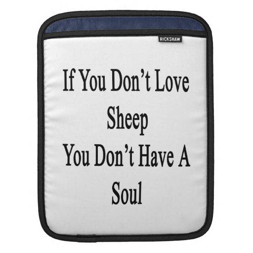 Si usted no ama ovejas usted no tiene un alma mangas de iPad