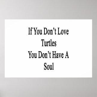 Si usted no ama tortugas usted no tiene un alma impresiones