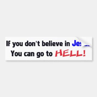 ¡Si usted no cree en Jesús usted puede ir al INFIE Pegatina De Parachoque