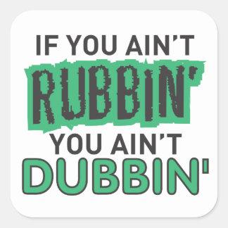 Si usted no es rubbin usted no es dubbin pegatina cuadrada
