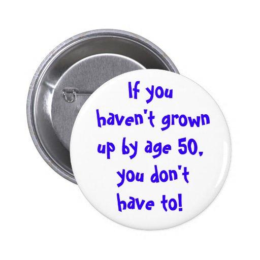 Si usted no ha crecido por la edad 50… pin