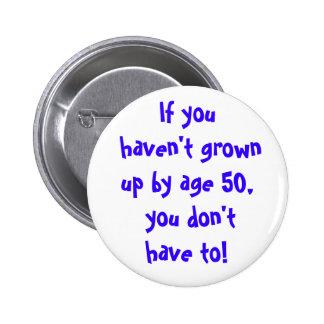 Si usted no ha crecido por la edad 50… pin redondo 5 cm