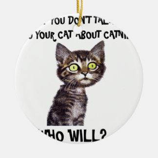 Si usted no habla con su gato sobre catnip adorno navideño redondo de cerámica