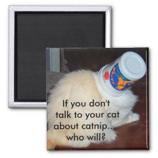 Si usted no habla con su gato sobre catnip… quién  imán cuadrado
