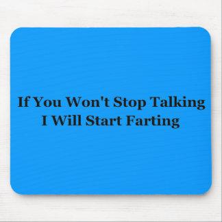 Si usted no para el hablar comenzaré a Farting Alfombrilla De Ratón