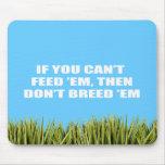 Si usted no puede alimentarlos, después no los crí alfombrillas de ratón