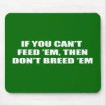 Si usted no puede alimentarlos, después no los crí alfombrilla de ratón