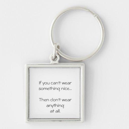 Si usted no puede llevar algo agradable… llaveros