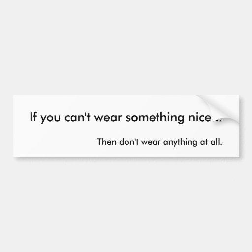 Si usted no puede llevar algo agradable… pegatina para auto