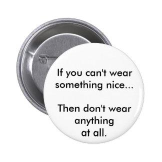 Si usted no puede llevar algo agradable… pin redondo 5 cm