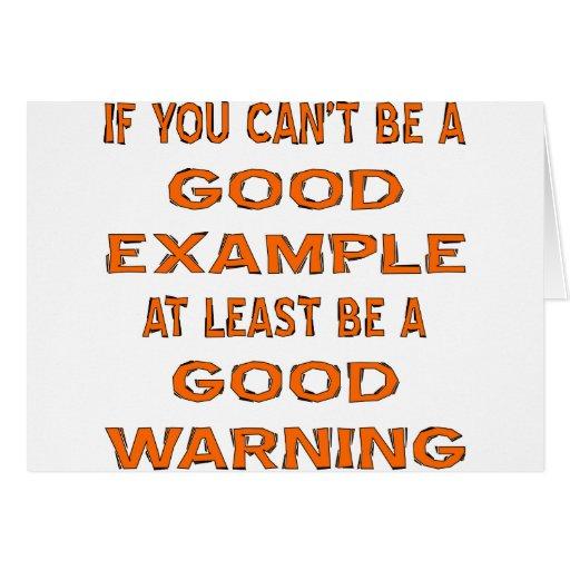Si usted no puede ser un buen ejemplo por lo menos tarjeta