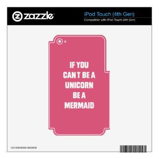 Si usted no puede ser un unicornio, sea una sirena calcomanías para iPod touch 4G