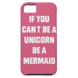 Si usted no puede ser un unicornio, sea una sirena funda para iPhone 5 tough