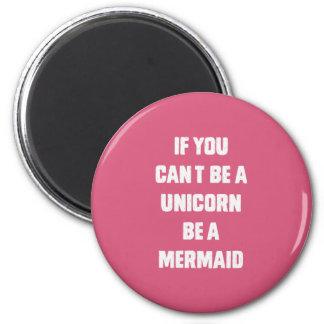 Si usted no puede ser un unicornio, sea una sirena imán redondo 5 cm