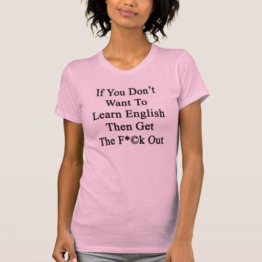 Si usted no quiere aprender los ingleses después c t-shirts
