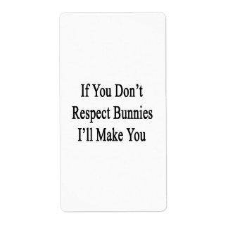 Si usted no respeta conejitos le haré etiqueta de envío