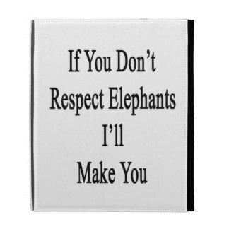 Si usted no respeta elefantes le haré