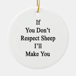 Si usted no respeta ovejas le haré ornatos