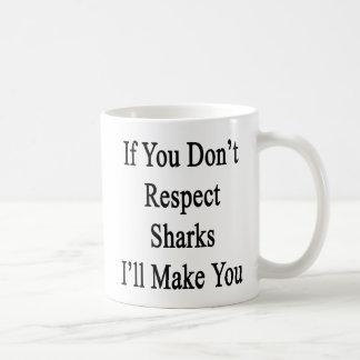 Si usted no respeta tiburones le haré taza