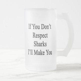 Si usted no respeta tiburones le haré taza de café