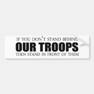 Si usted no se coloca detrás de nuestras tropas etiqueta de parachoque
