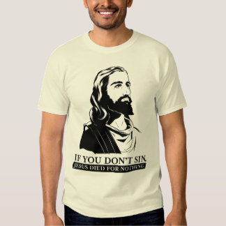 Si usted no sin, Jesús murió por nada Camisas