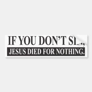 Si usted no sin, Jesús murió por nada Pegatina Para Auto