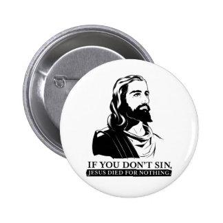 Si usted no sin, Jesús murió por nada Pin Redondo De 2 Pulgadas