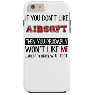 Si usted no tiene gusto de Airsoft fresco Funda Resistente iPhone 6 Plus