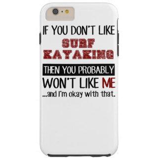 Si usted no tiene gusto de Kayaking de la resaca Funda De iPhone 6 Plus Tough