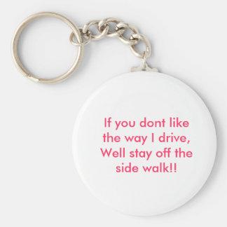 Si usted no tiene gusto de la manera yo conduzca,  llavero redondo tipo pin