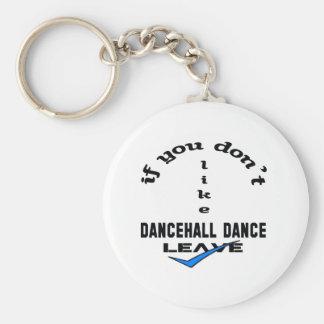 Si usted no tiene gusto de licencia de la danza de llavero redondo tipo pin