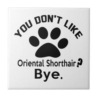 ¿Si usted no tiene gusto del gato oriental de Azulejo Cuadrado Pequeño