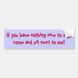 Si usted no tiene nada agradable decir, venga sent pegatina de parachoque