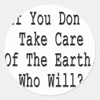 Si usted no toma el cuidado de la tierra que lo va pegatina redonda