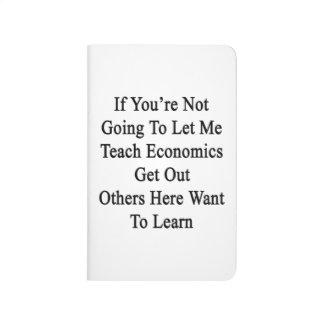 Si usted no va a dejarme enseñar a la economía cuaderno grapado