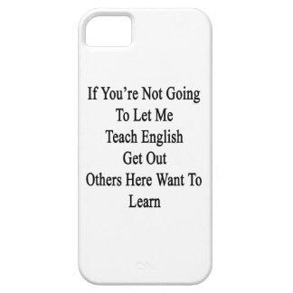 Si usted no va a dejarme enseñar los ingleses iPhone 5 Case-Mate cárcasas