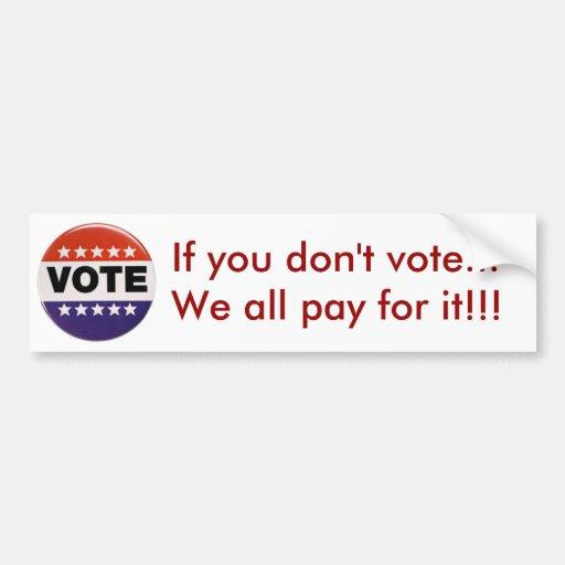 Si usted no vota a la pegatina para el parachoques pegatina para auto