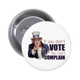 Si usted no vota, usted no puede quejarse pin redondo 5 cm