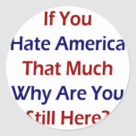 Si usted odia América esa mucho porqué todavía Pegatina Redonda