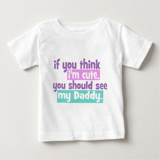 Si usted piensa Im lindo usted debe ver a mi papá Playera De Bebé