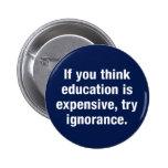Si usted piensa la educación es costosa, intenta i pins