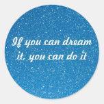 Si usted puede soñarlo, usted puede hacerlo pegatinas redondas