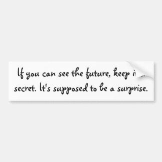 Si usted puede ver el futuro, guárdelo un secreto. pegatina de parachoque