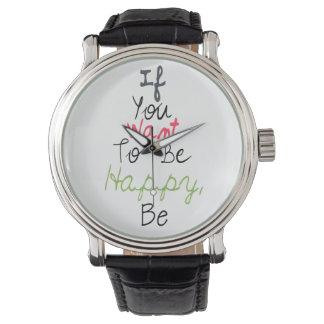 Si usted quiere ser feliz, sea - cita inspirada relojes de mano