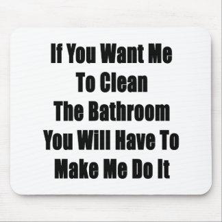 Si usted quisiera que limpiara el cuarto de baño u alfombrilla de ratón
