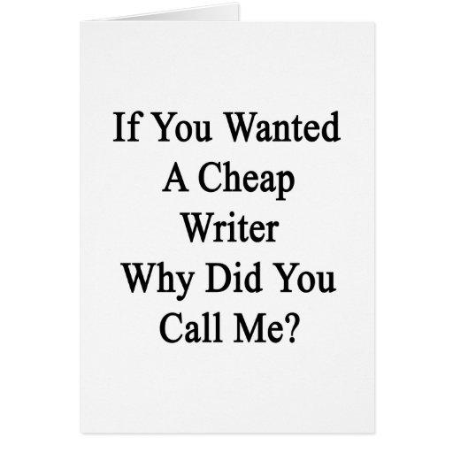 ¿Si usted quiso a un escritor barato porqué usted  Tarjeton