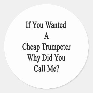 Si usted quiso a un trompetista barato porqué etiqueta redonda
