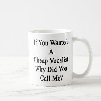 Si usted quiso a un vocalista barato porqué usted taza de café